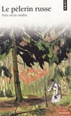 Le pélerin russe - Récits authentiques d'un pèlerin anonyme remaniés et mis en forme par un religieux du milieu monastique d'Optino pour servir d'enseignement spirituel. -  Religion, orthodoxie, philosophie, littérature - Collectif - Libristo