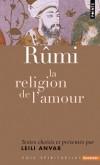 Rumi. La religion de l'amour - Mohammad Jalâl al-dîn Rûmî (1207-1273) fut l'un des poètes les plus inspirés de la littérature persane - Rûmî - Littérature - Anvar Chenderoff Lei - Libristo