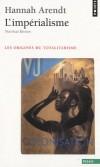 L'Impérialisme - Les Origines du totalitarisme - C'est en Afrique, à la fin du siècle dernier, que l'impérialisme fit son entrée sur la scène mondiale. -  Par Hannah Arendt - Philosophie, sciences humaines - Arendt Hannah - Libristo