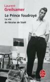 Le prince foudroyé : la vie de Nicolas de Stael - Quand Nicolas de Staël (1914-1955) se donna la mort, à quarante et un ans, il laissait plus de mille tableaux, - Laurent Greilsamer - Biographie - Greisalmer-l - Libristo