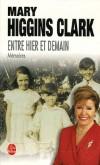 Entre hier et demain (memoires) - Mary Higgins Clark née le 24 décembre 1929 à New York, est une écrivaine américaine, spécialisée dans le roman policier et le roman de suspense. - Mary Higgins Clark - Autobiographie - Higgins-clark-m - Libristo