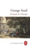 François le Champi - Un champi était un enfant abandonné dans les champs par ses parents. - George Sand - Classique - SAND George - Libristo