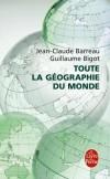 Toute la géographie du monde - Un voyage pédagogique à la portée de tous. -Jean-Claude Barreau, Guillaume Bigot - Géographie, documents - Barreau Jean-Claude - Libristo