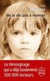Ne le dis pas à maman - Le témoignage qui a bouleversé 500 000 lecteurs  - Toni Maguire -  Témoignage, document - Maguire-t - Libristo
