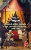 Quand notre monde est devenu chrétien (312-394)  - Edition revue et augmentée  - Paul Veyne - Histoire, religions - Veyne-p - Libristo