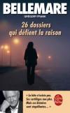 """26 dossiers qui défient la raison - """" La bête n'existe pas. Ses sortilèges non plus. Mais ces histoires sont stupéfiantes ... """" -  Pierre Bellemare -  Policier, affaires criminelles - Bellemare Pierre - Libristo"""
