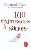 100 expressions a sauver - « Courir le guilledou », « Faire la sainte Nitouche », « En baver des ronds de chapeau », « Se monter le bourrichon »... - Bernard Pivot - Langues, français - PIVOT Bernard - Libristo