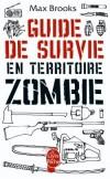 Guide de survie en territoire Zombie - Conduite à tenir pour vous tirer d'affaire en toutes circonstances -  Max Brooks -  Fantastique - Brooks-m - Libristo