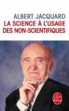 La Science à l'usage des non scientifiques - Découvrir quelques grands domaines d'investigation scientifique – l'univers, la vie et l'ADN, l'évolution...- Albert Jacquard -   Sciences - Jacquard-a - Libristo