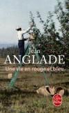 Une vie en rouge et bleu -  Régis Féraz est le dernier de nos poilus. Ancien éclusier au Clos du May sur le canal latéral à la Loire - Jean Anglade -  Roman historique - Anglade Jean - Libristo
