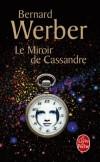 Le miroir de Cassandre -  Cassandre est orpheline depuis l'âge de 13 ans, quand ses parents ont péri dans un attentat. Elle est voyante : comme l'héroïne grecque, elle peut prévoir les catastrophes ... - Bernard Werber -  Roman - Werber-b - Libristo