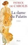 La dame du Palatin - Arelate, l'antique Arles, an 38 après Jésus-Christ. Décors somptueux de la Rome impériale - Patrick de Carolis - Roman historique - Carolis (de) Patrick - Libristo