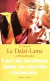 L'art du bonheur dans un monde incertain - La question des préjugés, de la violence, de la haine, de la peur, du racisme, du nationalisme... -  Howard Cutler, Dalaï-Lama -  Spiritualité - Dalai Lama, Cutler Howard - Libristo