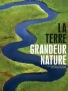La Terre Grandeur nature - 100 images d'exception pour raconter notre planète - Collectif - Libristo