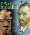 """L'Art mondial - Du trésor de Toutankhamon aux """"Tournesols"""" de Van Gogh - Collectif - Libristo"""