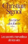 Au coeur des forêts - légendes immémoriales, elles révèlent un monde de beauté, inconnu et superbe, au pouvoir salvateur - SIGNOL Christian - Libristo