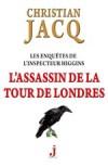 L'Assassin de la Tour de Londres - Les Enquêtes de l'inspecteur Higgins 2 - Jacq Christian - Libristo