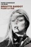 Brigitte Bardot, Plein la vue - Lelièvre Marie-Dominique - Libristo