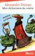 Mon dictionnaire de Cuisine - Ce dictionnaire est à l'image de son auteur : humaniste, gourmand, généreux, voyageur...  - Alexandre Dumas - Cuisine