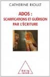 Ados : scarifications et guérison par l'écriture  -   Catherine Rioult - Psychanalyse - Rioult Catherine - Libristo