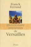 Dictionnaire amoureux de Versailles  -   Franck Ferrand  -  Histoire, dictionnaire - FERRAND Franck - Libristo