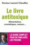 Le livre anti toxique - Alimentation, cosmétiques, maison... : le guide complet pour en finir avec les poisons   -  Laurent Chevallier -  Guide, écologie - Chevallier Laurent - Libristo