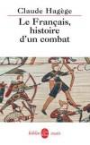 Le français, histoire d'un combat - Histoire de la langue française depuis les Serments de Strasbourg, en 842, jusqu'à la loi Toubon, en 1994 - Claude Hagège - Langue - HAGEGE Claude - Libristo