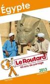 Egypte 2013 -  Guide du Routard - 49 cartes et plans détaillés. - Philippe Gloaguen - Guide, voyages, vacances, loisirs - Collectif - Libristo