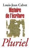 Histoire de l'écriture - Ce livre nous entraîne au coeur de la plus prodigieuse des aventures humaines.  -  Louis-jean Calvet -  Histoire, écriture, découvertes - CALVET Louis-Jean - Libristo