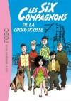 Les six compagnons - Les Six Compagnons de la Croix-Rousse - Paul-Jacques Bonzon -  Roman, jeunesse, à partir de 10 ans - BONZON Paul-Jacques - Libristo
