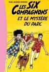 Les six compagnons - Les Six Compagnons et le mystère du parc  - Paul-Jacques Bonzon -  Roman, jeunesse, à partir de 10 ans - BONZON Paul-Jacques - Libristo
