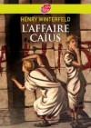 L'Affaire Caïus  - CAÏUS EST UN ÂNE. La phrase inscrite par Rufus sur sa tablette remporte un grand succès en classe. -  Henry Winterfeld -  Roman, jeunesse - WINTERFELD Henry - Libristo