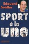 Sport à la une - Edouard Seidler Né le 23 mars 1932 à Brno (Tchécoslovaquie) - Journaliste à Paris-Presse, à France-Soir, au Monde et à l'Equipe (1950-57) - Producteur à l'ORTF (1961-70) - Edouard Seidler - Autobiographie - SEIDLER Edouard - Libristo